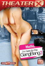 hello i'm here for the gangbang 2